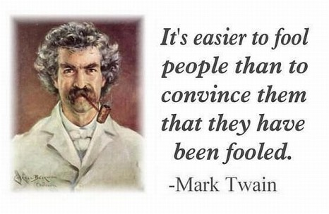 mark-twain-its-easier-to-fool-people-than-to-convince-them-they-have-been-fooled