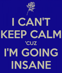 i-can-t-keep-calm-cuz-i-m-going-insane